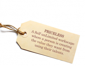 Priceless - A Self unLimited workscape where a person is creating the value they want from using their talents.