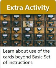 Go to Extra Activity - Learn about use of the cards beyond Basic Set of Instructions
